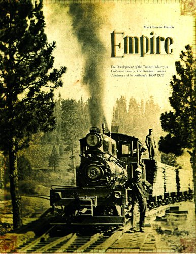 9781450769525: Empire: The Development of the Timber Industry in Tuolumne County, The Standard Lumber Co and its Railroads 1850-1920