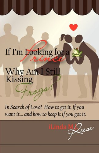 If I'm Looking for a Prince, Why Am I Still Kissing Frogs?: Ilinda M. J. Reese