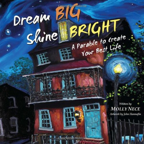 9781450771665: Dream Big, Shine Bright: A Parable to Create Your Best Life