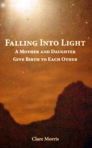 9781450772006: Falling Into Light: A Mother and Daughter Give Birth to Each Other