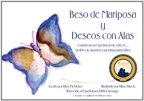 9781450774734: Besos de Mariposa y Deseos con Alas-Cuando un ser querido tiene cancer...un libro de ayuda y esperanza para ninos (Spanish Edition)