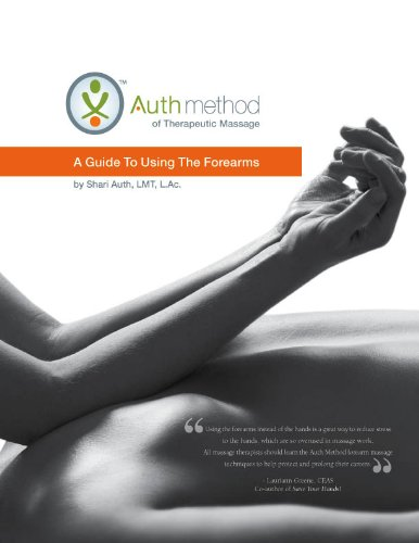 Auth Method of Therapeutic Massage: A Guide to Using the Forearms: Shari Auth