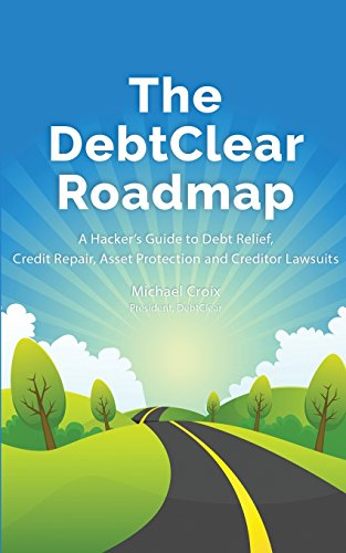 9781450776462: The DebtClear Roadmap: A Hacker's Guide to Debt Relief, Credit Repair, Asset Protection, and Creditor Lawsuits