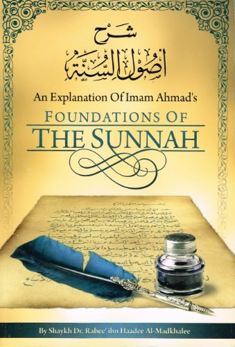 An Explanation of Imam Ahmad's Foundations of the Sunnah: Shaykh Rabee ibn Haadee ibn haadee ...