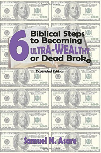 9781450785891: 6 Biblical Steps to Becoming Ultra Wealthy or Dead Broke