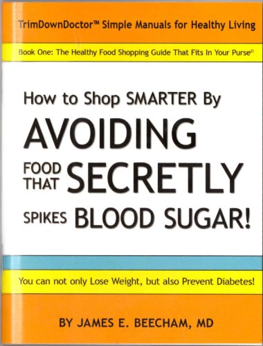 9781450786539: The Healthy Food Shopping Guide That Fits in Your Purse; How to Shop Smarter by AVOIDING Food That SECRETELY Spikes BloodSugar (TrimDownDoctor Books, Book 1)