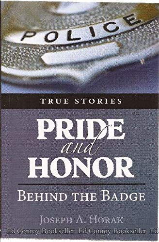 PRIDE and HONOR: Behind the Badge (1450788343) by Joseph A. Horak