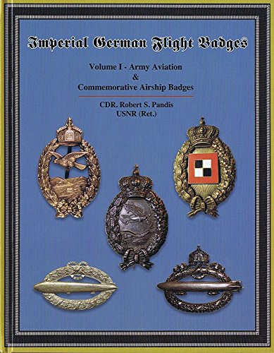 Imperial German Flight Badges: Vol. 1 Army Aviation & Commemorative Airship Badges: Robert S. ...