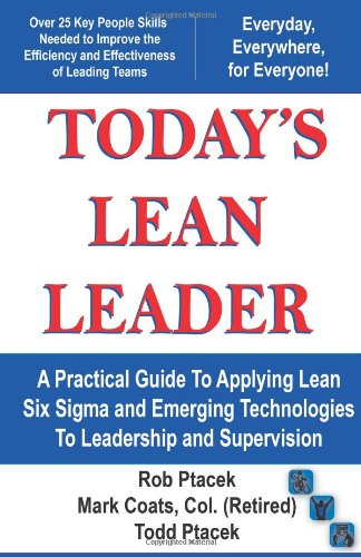 9781450795395: Lean Leadership - Today's Lean Leader! A Practical Guide to Applying Lean Six Sigma and Emerging Technologies to Leadership and Supervision!