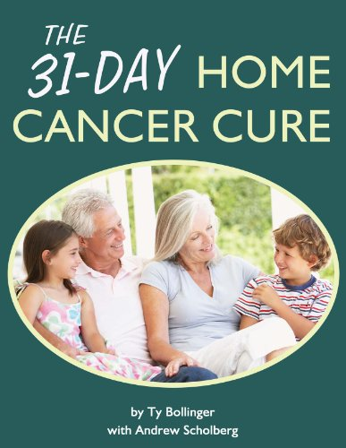 The 31-Day Home Cancer Cure: Ty Bollinger/ Andrew Scholberg