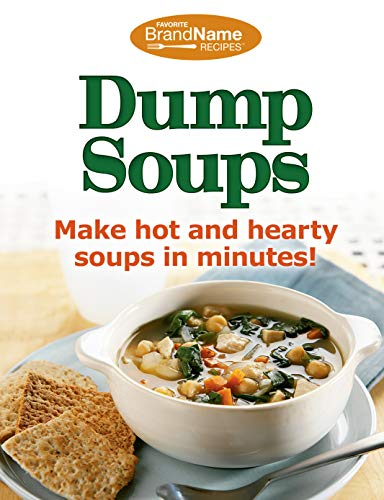 Dump Soups: Make Hot and Hearty Soups in Minutes!