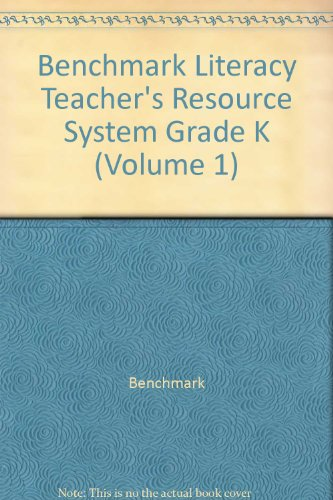 Benchmark Literacy Teacher's Resource System Grade K (Volume 1): Benchmark