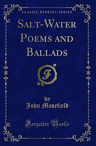 Salt-Water Poems and Ballads (Classic Reprint): Masefield, John