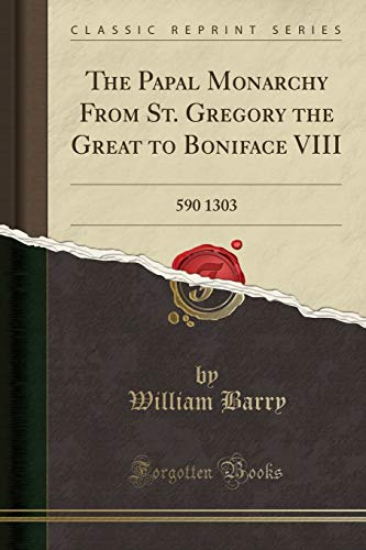 9781451000719: The Papal Monarchy from St. Gregory the Great to Boniface VIII (Classic Reprint)