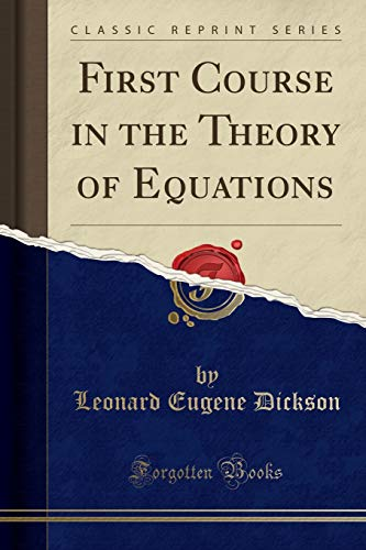 First Course in the Theory of Equations: Leonard Eugene Dickson