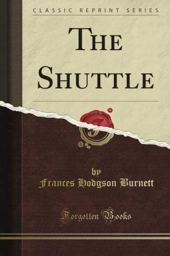 The Shuttle (Classic Reprint): Burnett, Frances Hodgson