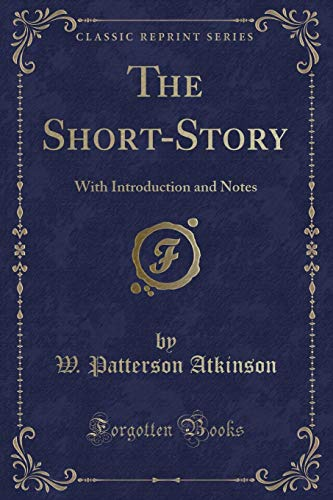 9781451003628: The Short-Story: With Introduction and Notes (Classic Reprint)