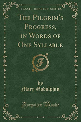 9781451004144: The Pilgrim's Progress, in Words of One Syllable (Classic Reprint)