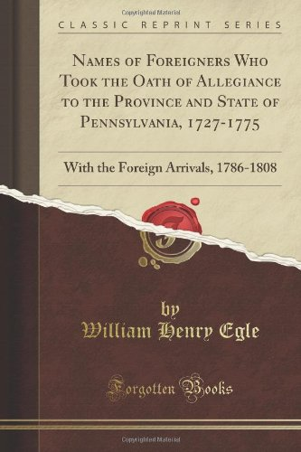9781451004878: Names of Foreigners Who Took the Oath of Allegiance to the Province and State of Pennsylvania, 1727-1775: With the Foreign Arrivals, 1786-1808 (Classic Reprint)