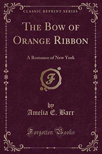 9781451006773: The Bow of Orange Ribbon, a Romance of New York (Classic Reprint)