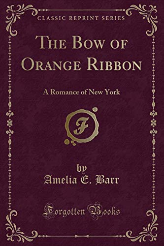 9781451006773: The Bow of Orange Ribbon, a Romance of New York (Classic Reprint)