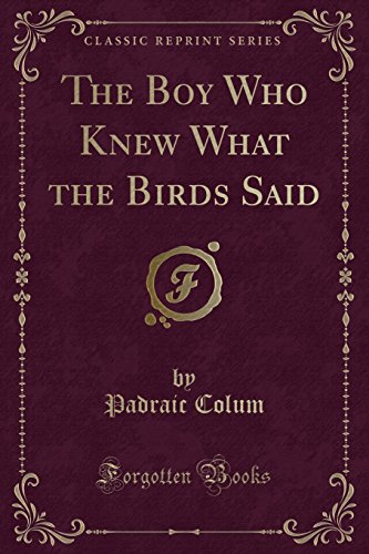9781451006797: The Boy Who Knew What the Birds Said (Classic Reprint)