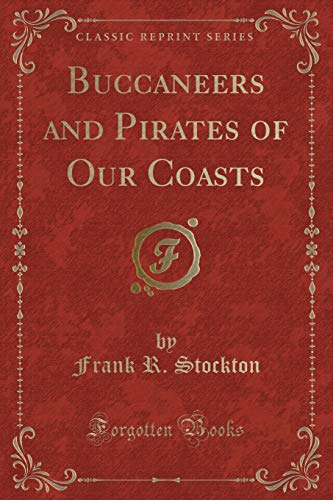 9781451006889: Buccaneers and Pirates of Our Coasts (Classic Reprint)