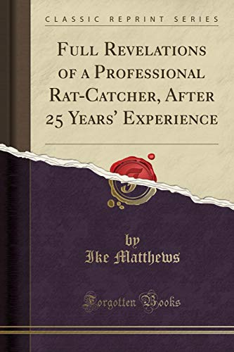 9781451009279: Full Revelations of a Professional Rat-Catcher: After 25 Years' Experience (Classic Reprint)
