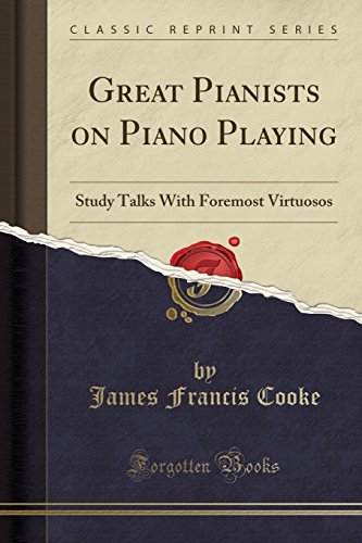 9781451011791: Great Pianists on Piano Playing Study Talks With Foremost Virtuosos (Classic Reprint)