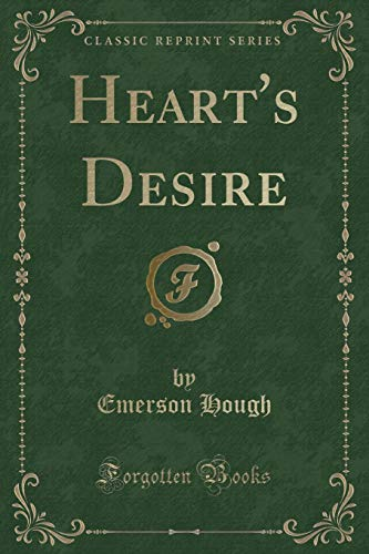 Heart's Desire: The Story of a Contented Town, Certain Peculiar Citizens, and Two Fortunate ...