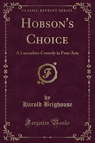 9781451012866: Hobson's Choice: A Three Act Comedy / By Harold Brighouse, With an Introduction By B. Iden Payne (Classic Reprint)