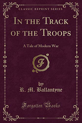 9781451013092: In the Track of the Troops: A Tale of Modern War (Classic Reprint)