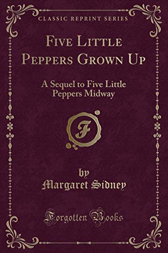 9781451013467: Five Little Peppers Grown Up: A Sequel to Five Little Peppers Midway (Classic Reprint)