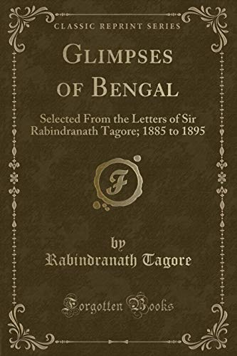 9781451013481: Glimpses of Bengal: Selected From the Letters of Sir Rabindranath Tagore; 1885 to 1895 (Classic Reprint)