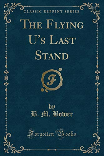 9781451013634: The Flying U's Last Stand (Classic Reprint)