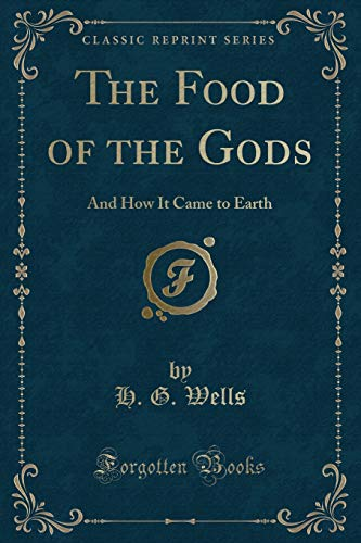 9781451013641: The Food of the Gods and How It Came to Earth (Classic Reprint)