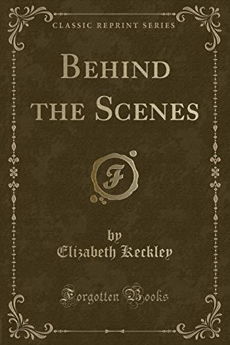 Behind the Scenes, or Thirty Years a: Elizabeth Keckley