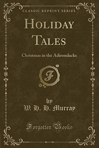 Holiday Tales : Christmas in the Adirondacks: W. H. H.