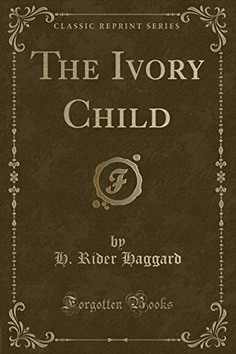9781451017434: The Ivory Child (Classic Reprint)