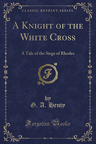 9781451017724: A Knight of the White Cross: A Tale of the Siege of Rhodes (Classic Reprint)