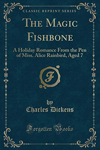 9781451018226: The Magic Fishbone: A Holiday Romance from the Pen of Miss Alice Rainbird, Aged 7 (Classic Reprint)