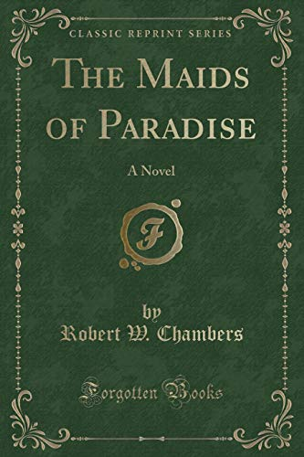 The Maids of Paradise: A Novel (Classic: Robert W Chambers