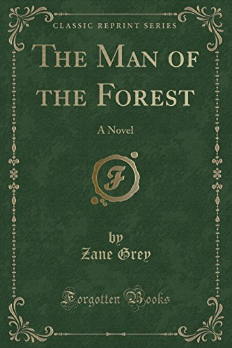 9781451018431: The Man of the Forest: A Novel (Classic Reprint)