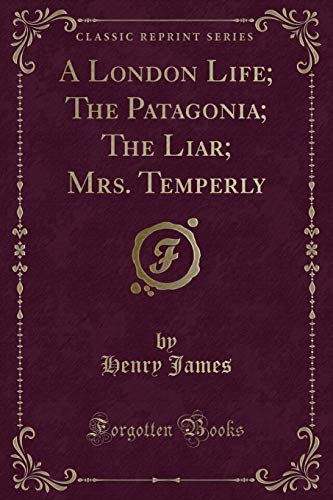 9781451019131: A London Life: The Patagonia, the Liar, Mrs. Temperly (Classic Reprint)