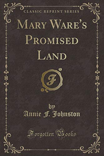 Mary Ware's Promised Land (Classic Reprint): Annie F. Johnston