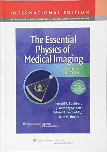 The Essential Physics of Medical Imaging: Jerrold T. Bushberg,