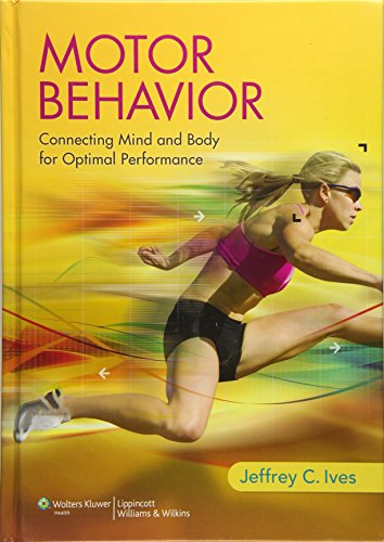 Motor Behavior: Connecting Mind and Body for: Ives Ph.D., Jeffrey