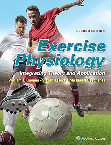 Exercise Physiology: Integrating Theory and Application: Kraemer Ph.D., William