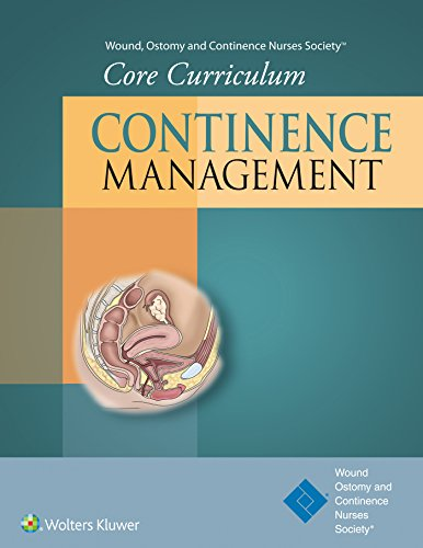 Wound, Ostomy and Continence Nurses Society (R) Core Curriculum: Continence Management: Ostomy ...