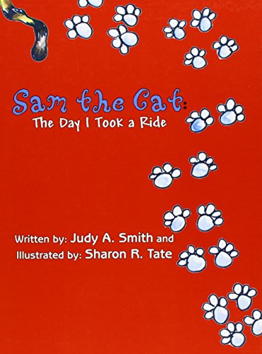 Sam the Cat: The Day I Took a Ride: Smith, Judy A.